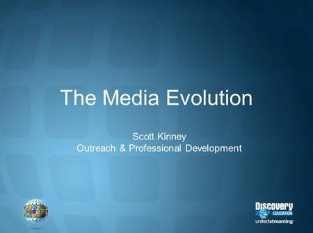 The Media Evolution Scott Kinney Outreach & Professional Development.