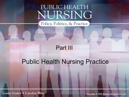 Copyright © 2008 Delmar. All rights reserved. Part III Public Health Nursing Practice.