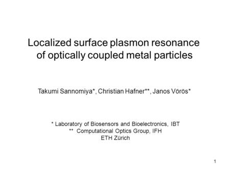 1 Localized surface plasmon resonance of optically coupled metal particles Takumi Sannomiya*, Christian Hafner**, Janos Vörös* * Laboratory of Biosensors.