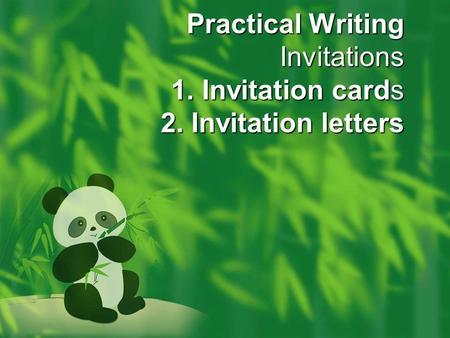 Practical Writing Invitations 1. Invitation cards 2. Invitation letters.