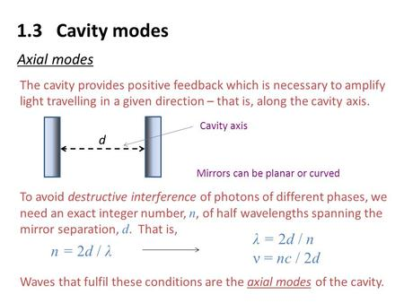 1.3 Cavity modes Axial modes The cavity provides positive feedback which is necessary to amplify light travelling in a given direction – that is, along.