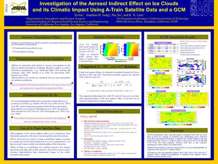 Investigation of the Aerosol Indirect Effect on Ice Clouds and its Climatic Impact Using A-Train Satellite Data and a GCM Yu Gu 1, Jonathan H. Jiang 2,