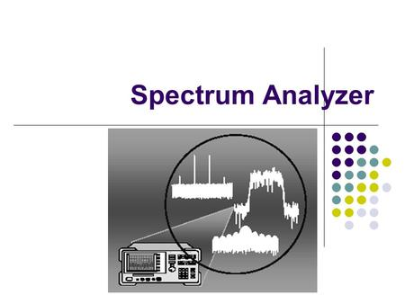 Spectrum Analyzer. Another Oscilloscope??? Like an oscilloscope Oscilloscope in time domain Spectrum analyzer in frequency domain (selectable)