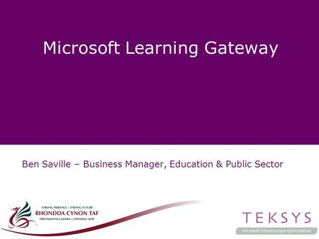 Microsoft Learning Gateway Ben Saville – Business Manager, Education & Public Sector.