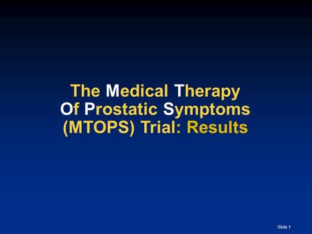 The Medical Therapy Of Prostatic Symptoms (MTOPS) Trial: Results