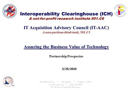 Interoperability Clearinghouse (ICH) A not-for-profit research institute 501.C6 IT Acquisition Advisory Council (IT-AAC) A non-partisan think tank, 501.C3.