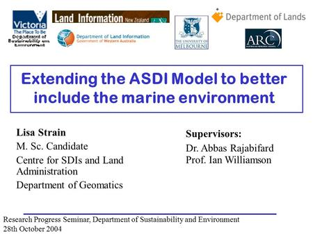 Extending the ASDI Model to better include the marine environment Lisa Strain M. Sc. Candidate Centre for SDIs and Land Administration Department of Geomatics.