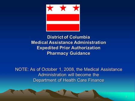 1 District of Columbia Medical Assistance Administration Expedited Prior Authorization Pharmacy Guidance NOTE: As of October 1, 2008, the Medical Assistance.