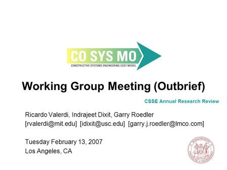 Working Group Meeting (Outbrief) Ricardo Valerdi, Indrajeet Dixit, Garry Roedler  Tuesday.