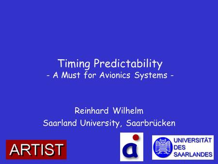 Timing Predictability - A Must for Avionics Systems - Reinhard Wilhelm Saarland University, Saarbrücken.