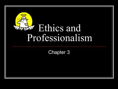 "Ethics and Professionalism Chapter 3. Ethics Defined: ""Ethics is concerned with how we should live our lives. It focuses on questions about what is right."