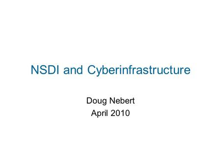 NSDI and Cyberinfrastructure Doug Nebert April 2010.