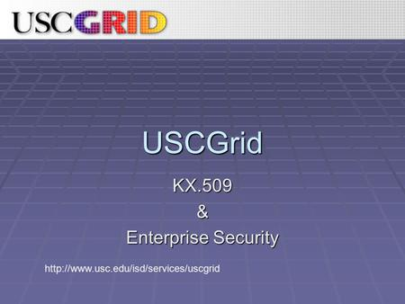 USCGrid KX.509& Enterprise Security