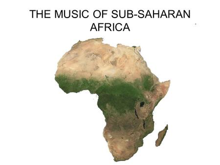 THE MUSIC OF SUB-SAHARAN AFRICA. Sub-Saharan Africa is extremely diverse.