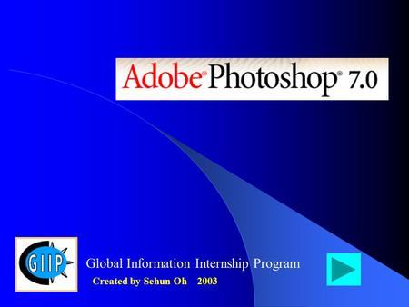 Global Information Internship Program Created by Sehun Oh 2003.