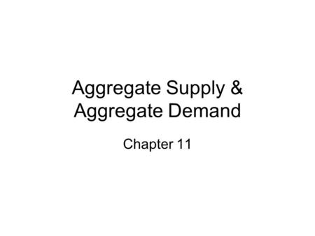 Aggregate Supply & Aggregate Demand Chapter 11. The AS–AD Model The AS-AD model uses the aggregate supply curve and the aggregate demand curve together.