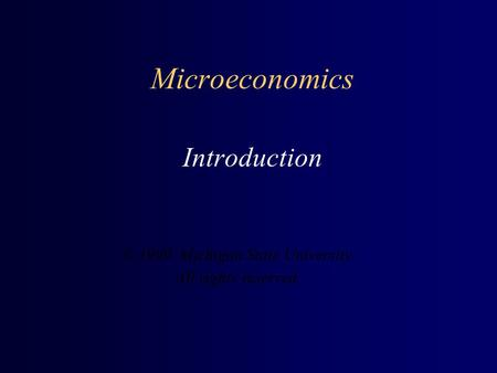 Microeconomics Introduction © 1999 Michigan State University. All rights reserved.