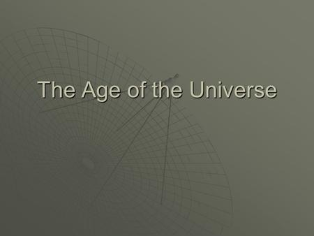 The Age of the Universe. The universe is expanding !!  The visible universe is made up of clusters of stars, held together in galaxies by their mutual.