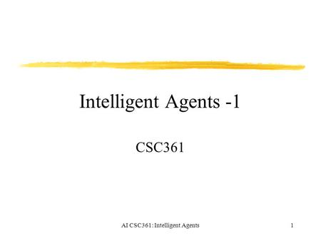 AI CSC361: Intelligent Agents1 Intelligent Agents -1 CSC361.