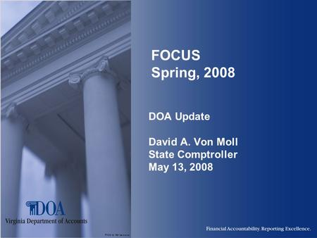 Photo by Karl Steinbrenner FOCUS Spring, 2008 DOA Update David A. Von Moll State Comptroller May 13, 2008.