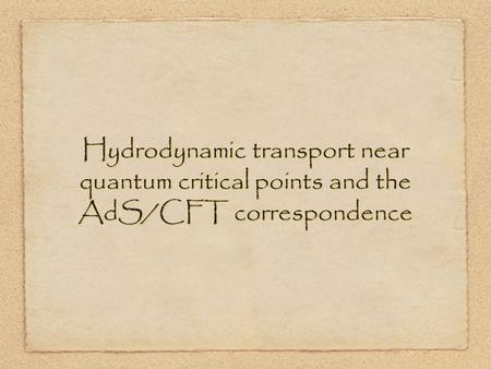 Hydrodynamic transport near quantum critical points and the AdS/CFT correspondence.