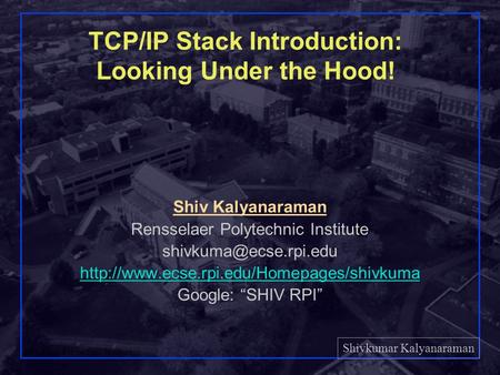 Shivkumar Kalyanaraman Rensselaer Polytechnic Institute 1 TCP/IP Stack Introduction: Looking Under the Hood! Shiv Kalyanaraman Rensselaer Polytechnic Institute.
