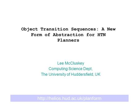 Object Transition Sequences: A New Form of Abstraction for HTN Planners Lee McCluskey Computing Science Dept, The University.