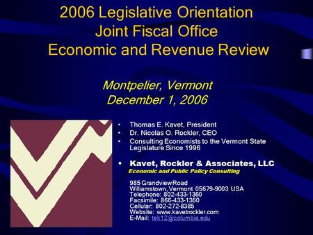 2006 Legislative Orientation Joint Fiscal Office Economic and Revenue Review Montpelier, Vermont December 1, 2006 Thomas E. Kavet, President Dr. Nicolas.