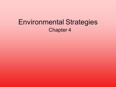 Environmental Strategies Chapter 4. 1 Chapter 4 - Environmental Strategies Overview Business Relevance of Environment Types of Environmental Issues Facing.