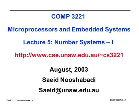 COMP3221 lec05-numbers-I.1 Saeid Nooshabadi COMP 3221 Microprocessors and Embedded Systems Lecture 5: Number Systems – I