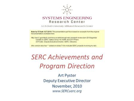 SERC Achievements and Program Direction Art Pyster Deputy Executive Director November, 2010 www.SERCuarc.org Note by R Peak 12/7/2010: This presentation.