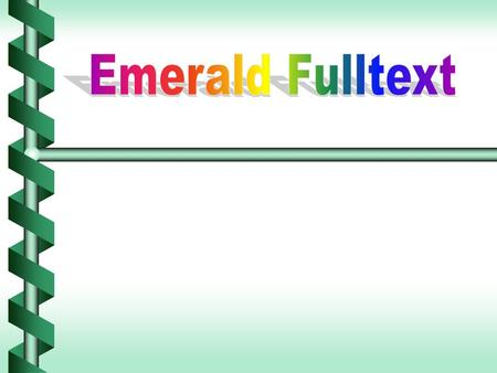 Emerald Fulltext Is the products of MCB University PressIs the products of MCB University Press Established in 1967, in the name of Emerald intelligence.
