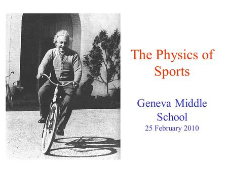 The Physics of Sports Geneva Middle School 25 February 2010.
