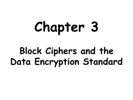 Chapter 3 Block Ciphers and the Data Encryption Standard