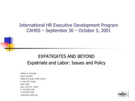 International HR Executive Development Program CAHRS – September 30 – October 5, 2001 EXPATRIATES AND BEYOND Expatriate and Labor: Issues and Policy William.