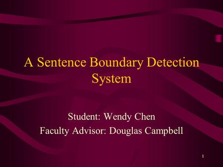1 A Sentence Boundary Detection System Student: Wendy Chen Faculty Advisor: Douglas Campbell.