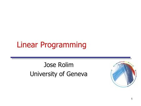 1 Linear Programming Jose Rolim University of Geneva.