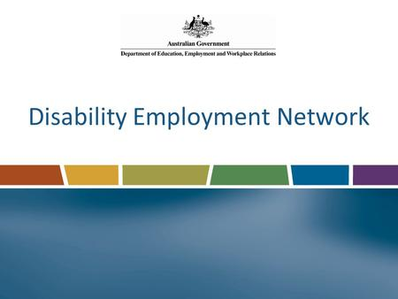 Disability Employment Network. Specialist employment assistance in the open labour market Range of supports to meet individual need: Specific job skills.