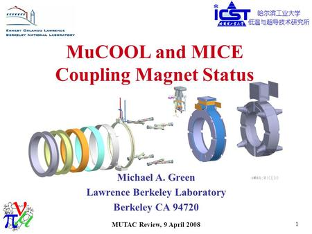 MUTAC Review, 9 April 2008 1 MuCOOL and MICE Coupling Magnet Status Michael A. Green Lawrence Berkeley Laboratory Berkeley CA 94720.