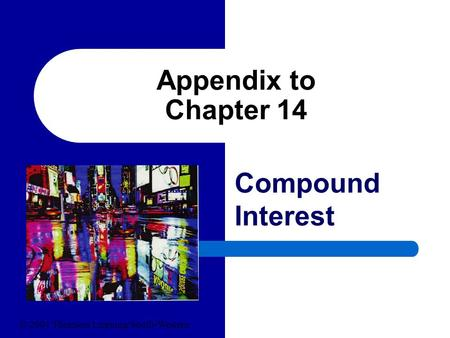 Appendix to Chapter 14 Compound Interest © 2004 Thomson Learning/South-Western.