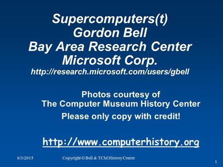 6/3/2015Copyright G Bell & TCM History Center 1 Supercomputers(t) Gordon Bell Bay Area Research Center Microsoft Corp.