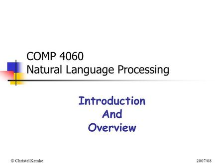  Christel Kemke 2007/08 COMP 4060 Natural Language Processing Introduction And Overview.