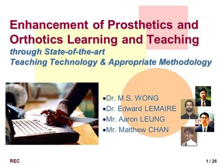 REC 1 / 26 Enhancement of Prosthetics and Orthotics Learning and Teaching through State-of-the-art Teaching Technology & Appropriate Methodology  Dr.