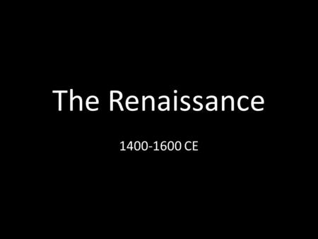 The Renaissance 1400-1600 CE. Cities are growing Patronage in the hands of Wealthy Families/ Church Society Humanism – A movement that was concerned.