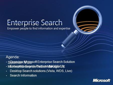 Solomon N'Jie Microsoft Enterprise Search Manager UK Agenda: Overview Microsoft Enterprise Search Solution Enterprise Search Platform (MOSS 07) Desktop.
