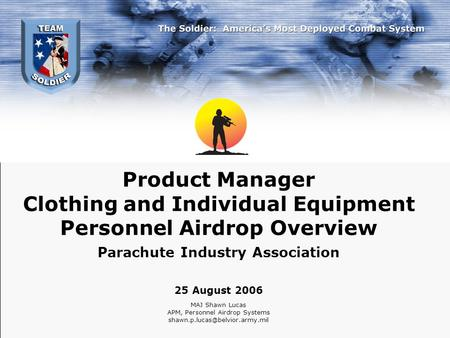 Product Manager Clothing and Individual Equipment Personnel Airdrop Overview Parachute Industry Association 25 August 2006 MAJ Shawn Lucas APM, Personnel.