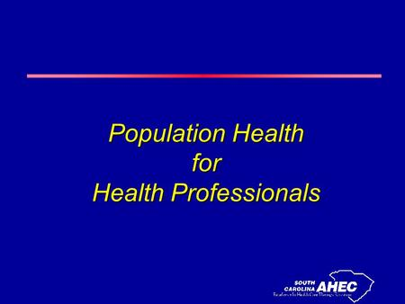 Population Health for Health Professionals. Module 1 The Perspective of Public Health.