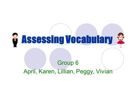 Assessing Vocabulary Group 6 April, Karen, Lillian, Peggy, Vivian.