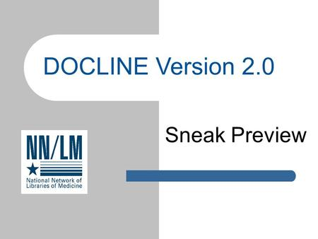 DOCLINE Version 2.0 Sneak Preview. October 6, 2003Slide 2 of 41 DOCLINE Version 2.0 A new look and feel Before the end of the year Major changes to DOCUSER.