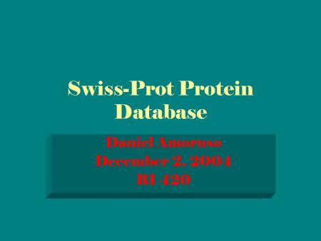 Swiss-Prot Protein Database Daniel Amoruso December 2, 2004 BI 420.